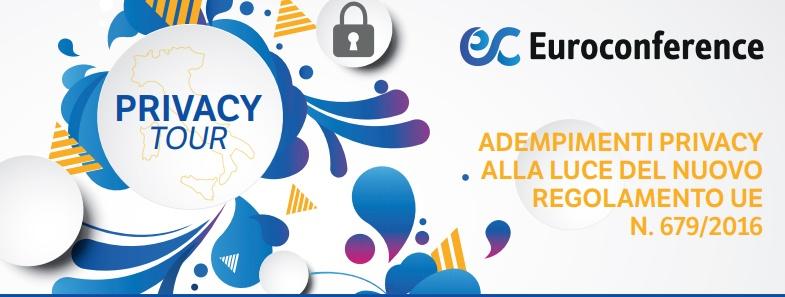 Privacy Tour 2018 - Adempimenti Privacy alla luce del nuovo regolamento UE N. 679/2016